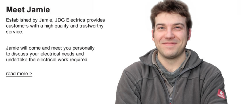 Meet Jamie Established by Jamie, JDG Electrics provides customers with a high quality and trustworthy service. Jamie will come and meet you personally to discuss your electrical needs and undertake the electrical work required.