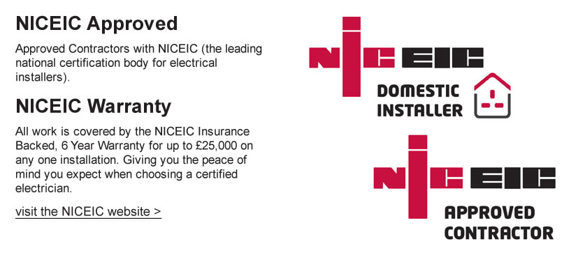 NICEIC Approved Approved Contractors with NICEIC (the leading national certification body for electrical installers).NICEIC Warranty All work is covered by the NICEIC Insurance Backed, 6 Year Warranty for up to £25,000 on any one installation. Giving you the peace of mind you expect when choosing a certified electrician.